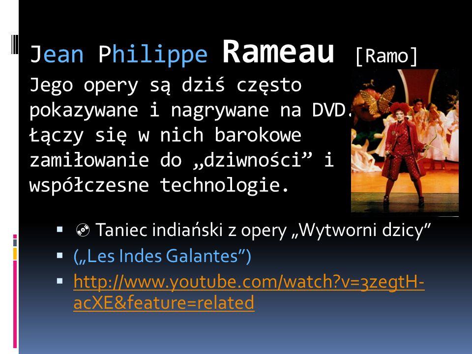 """Jean Philippe Rameau [Ramo] Jego opery są dziś często pokazywane i nagrywane na DVD. Łączy się w nich barokowe zamiłowanie do """"dziwności i współczesne technologie."""